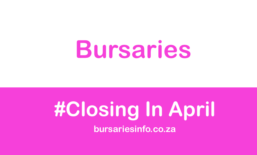 SOUTH AFRICAN BURSARIES CLOSING IN APRIL 2021